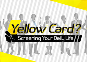 Yellow Card? Screening Your Daily Life