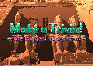 Make a Trivia! - The Biggest Experiment