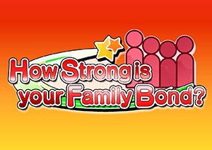 How Strong is your Family Bond?